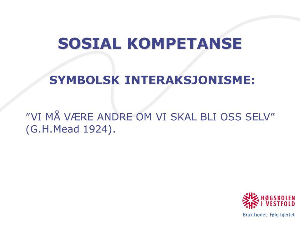 """SOSIAL KOMPETANSE SYMBOLSK INTERAKSJONISME: """"VI MÅ VÆRE ANDRE OM VI SKAL BLI OSS SELV"""" (G.H.Mead 1924)."""