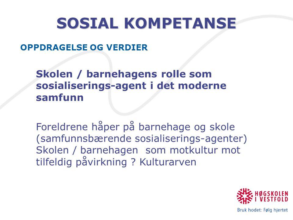 SOSIAL KOMPETANSE OPPDRAGELSE OG VERDIER Skolen / barnehagens rolle som sosialiserings-agent i det moderne samfunn Foreldrene håper på barnehage og skole (samfunnsbærende sosialiserings-agenter) Skolen / barnehagen som motkultur mot tilfeldig påvirkning .