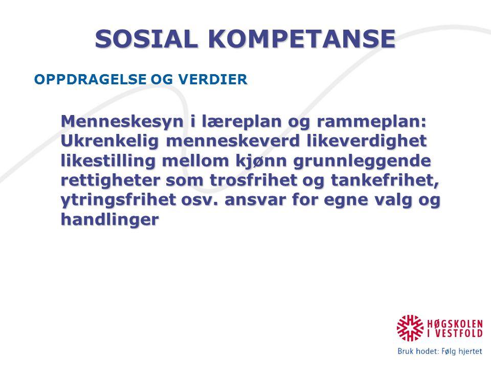 SOSIAL KOMPETANSE OPPDRAGELSE OG VERDIER Menneskesyn i læreplan og rammeplan: Ukrenkelig menneskeverd likeverdighet likestilling mellom kjønn grunnleg