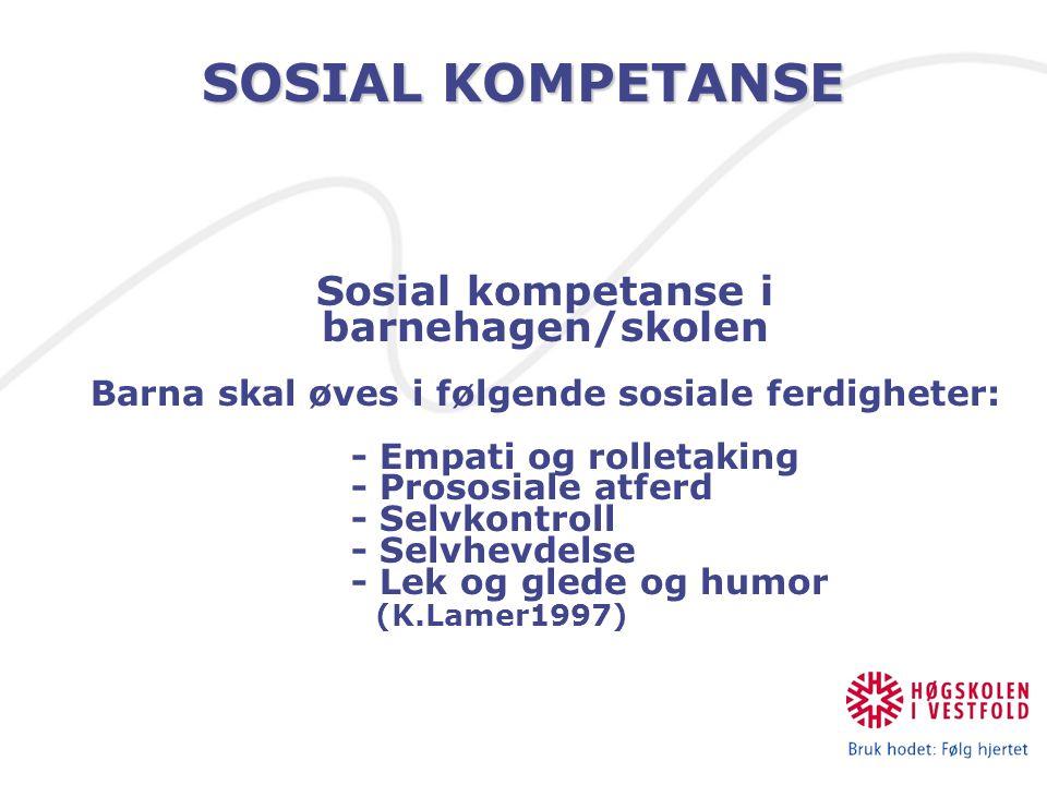 SOSIAL KOMPETANSE Sosial kompetanse i barnehagen/skolen Barna skal øves i følgende sosiale ferdigheter: - Empati og rolletaking - Prososiale atferd -