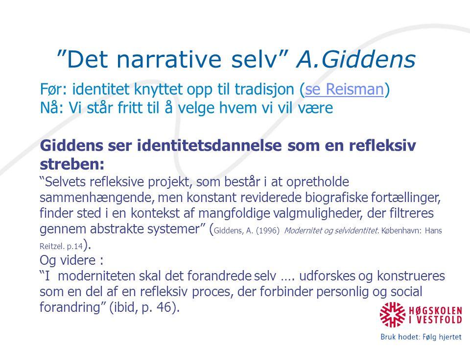 """""""Det narrative selv"""" A.Giddens Før: identitet knyttet opp til tradisjon (se Reisman) Nå: Vi står fritt til å velge hvem vi vil være Giddens ser identi"""