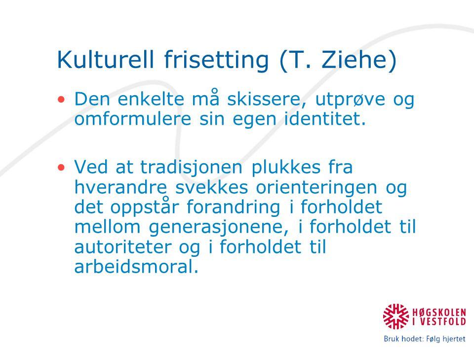 Kulturell frisetting (T. Ziehe) Den enkelte må skissere, utprøve og omformulere sin egen identitet. Ved at tradisjonen plukkes fra hverandre svekkes o