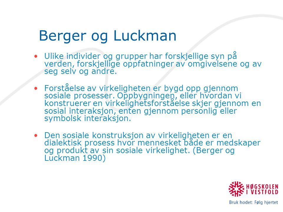 Berger og Luckman Ulike individer og grupper har forskjellige syn på verden, forskjellige oppfatninger av omgivelsene og av seg selv og andre. Forståe