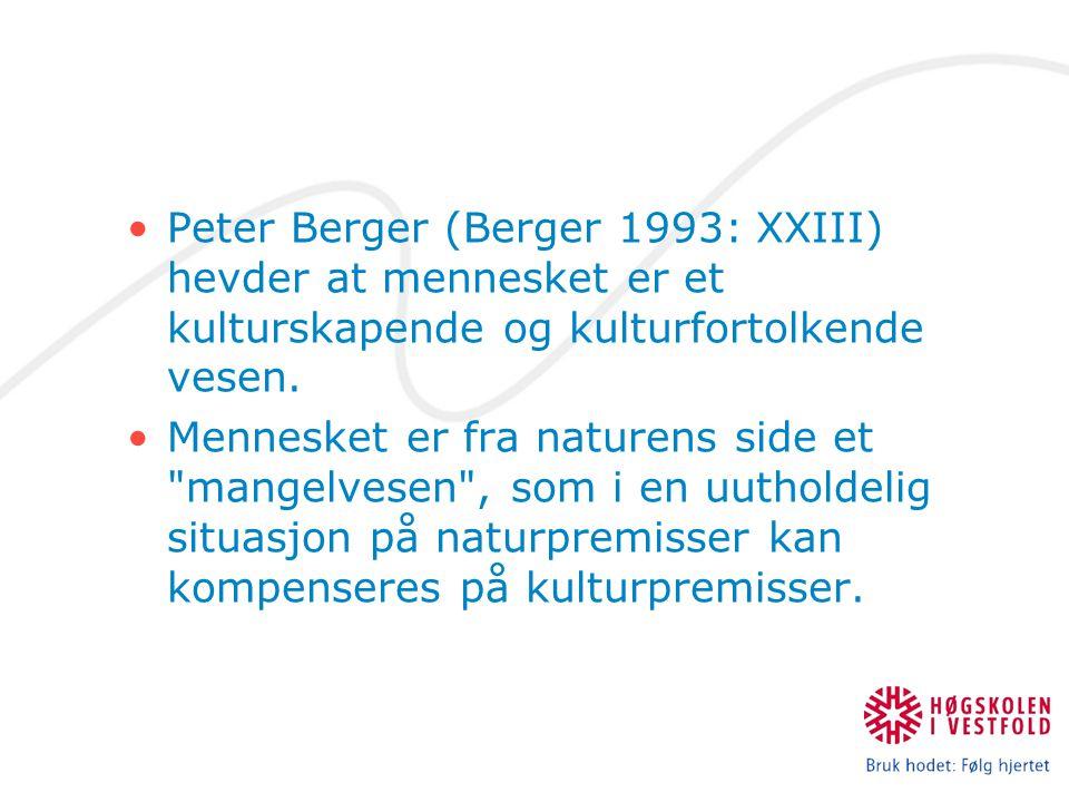 Peter Berger (Berger 1993: XXIII) hevder at mennesket er et kulturskapende og kulturfortolkende vesen. Mennesket er fra naturens side et