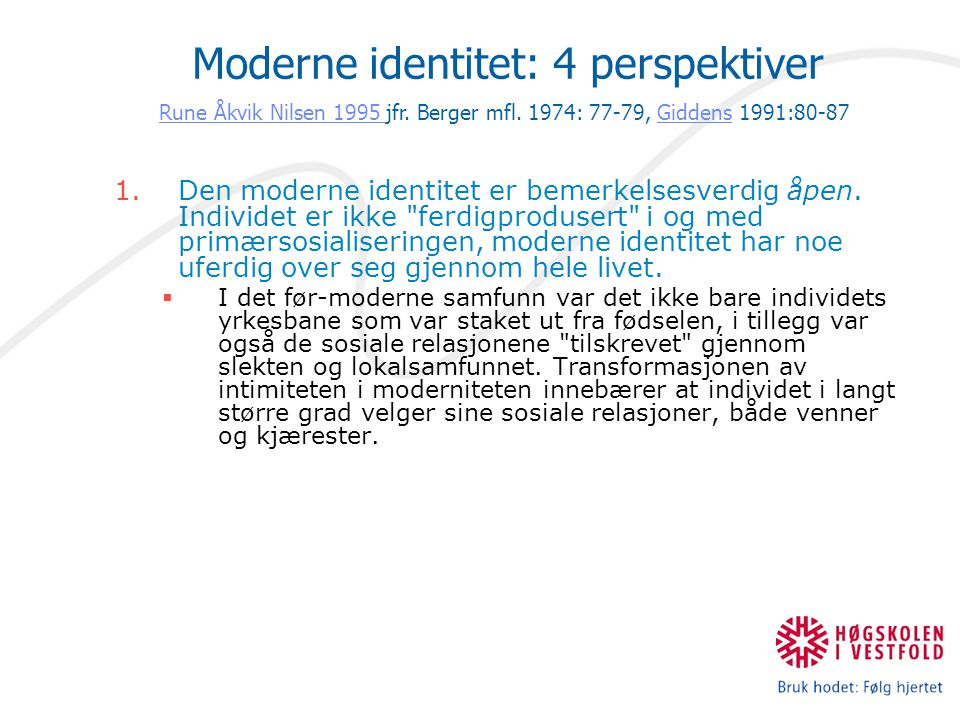 Livsstil: A lifestyle can be defined as a more or less integrated set of practices which an individual embraces, not only because such practices fulfil utilitarian needs, but because they give material form to particular narrative of self- identity. Giddens (1991:81) Giddens, Anthony 1991: Modernity and Self-Identity.