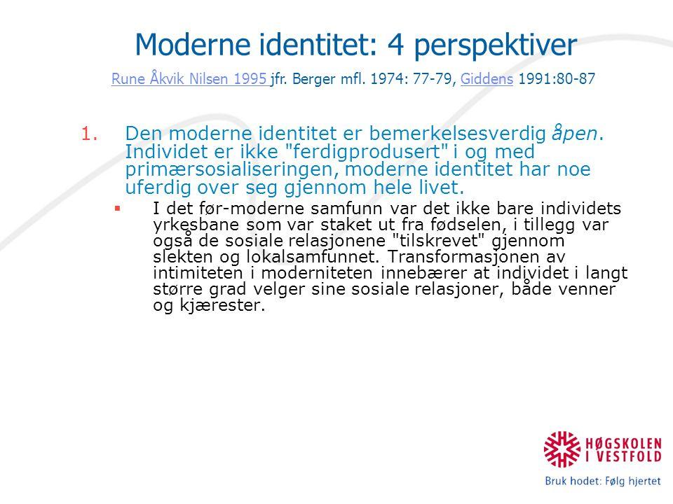 1.Den moderne identitet er bemerkelsesverdig åpen. Individet er ikke