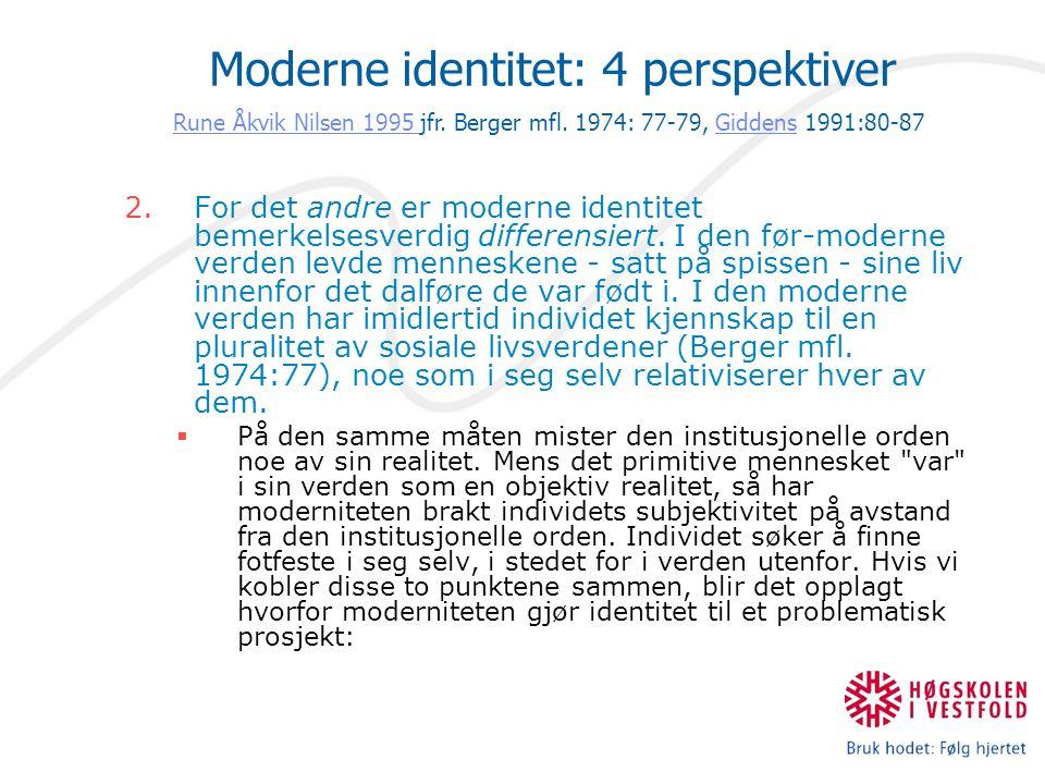 2.For det andre er moderne identitet bemerkelsesverdig differensiert. I den før-moderne verden levde menneskene - satt på spissen - sine liv innenfor