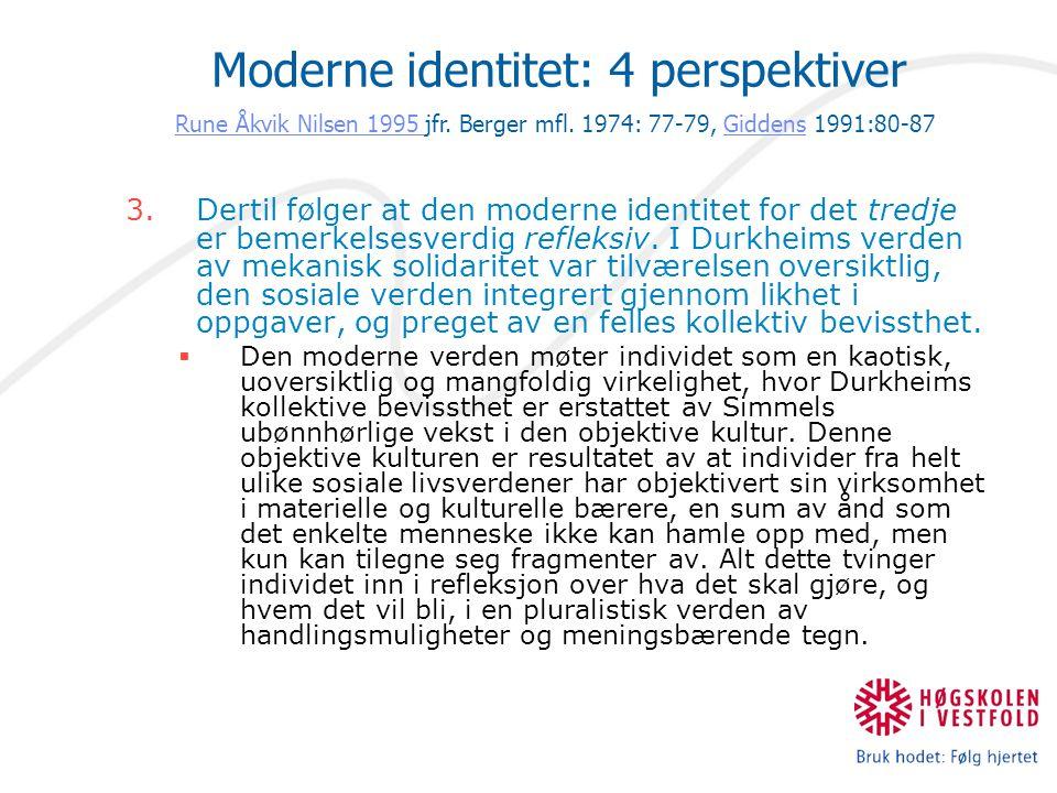 3.Dertil følger at den moderne identitet for det tredje er bemerkelsesverdig refleksiv. I Durkheims verden av mekanisk solidaritet var tilværelsen ove