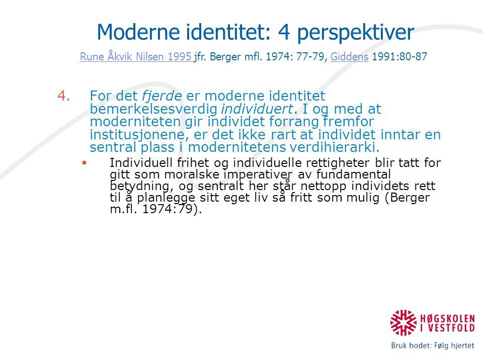4.For det fjerde er moderne identitet bemerkelsesverdig individuert. I og med at moderniteten gir individet forrang fremfor institusjonene, er det ikk