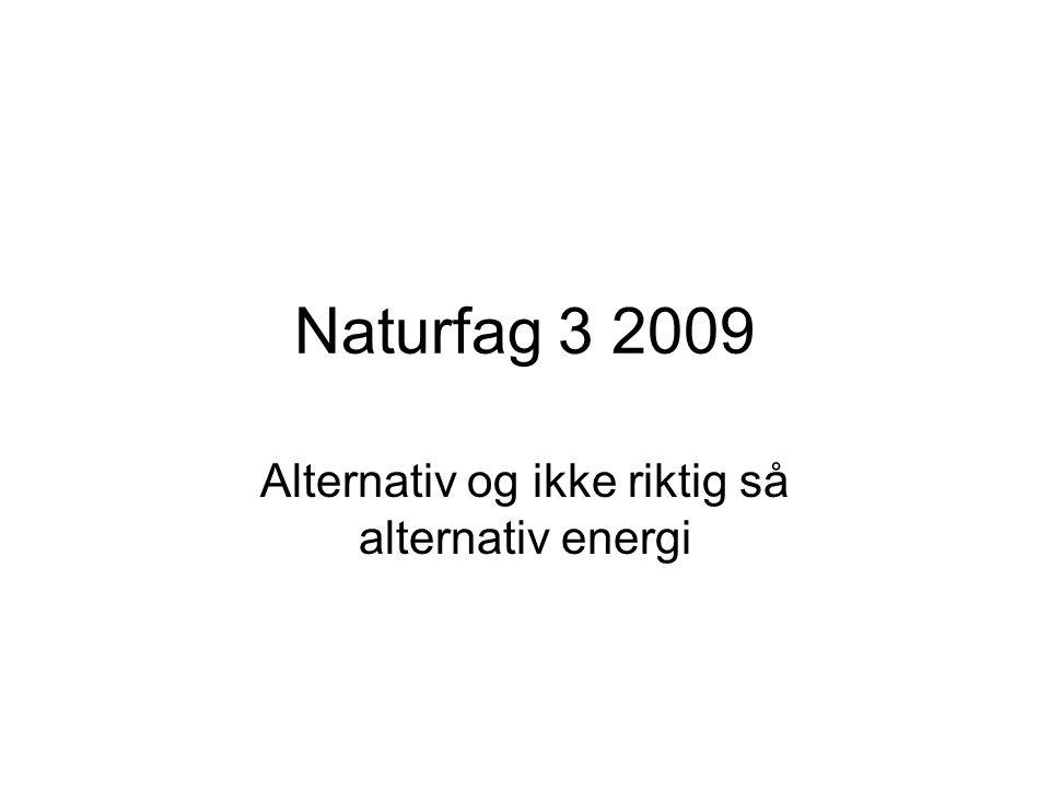 Naturfag 3 2009 Alternativ og ikke riktig så alternativ energi