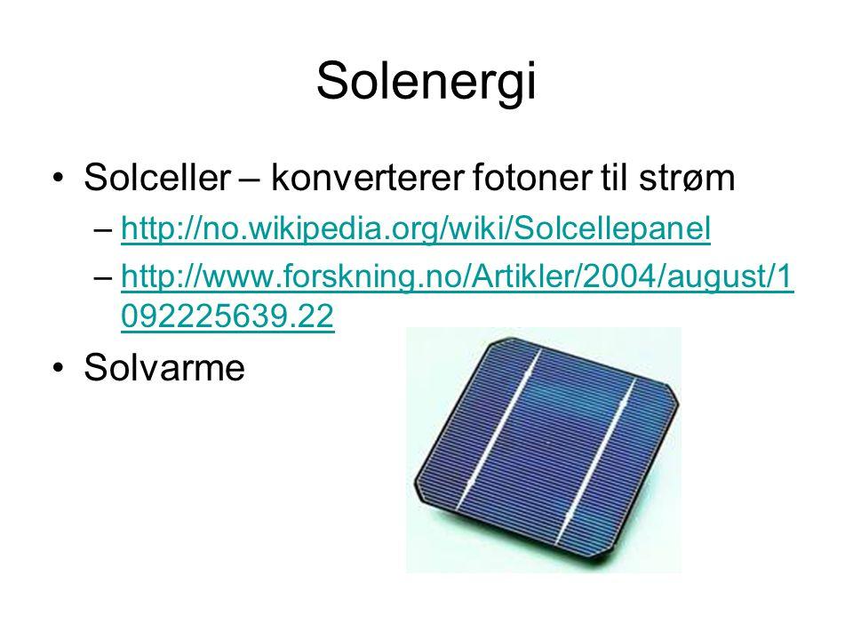 Solenergi Solceller – konverterer fotoner til strøm –http://no.wikipedia.org/wiki/Solcellepanelhttp://no.wikipedia.org/wiki/Solcellepanel –http://www.