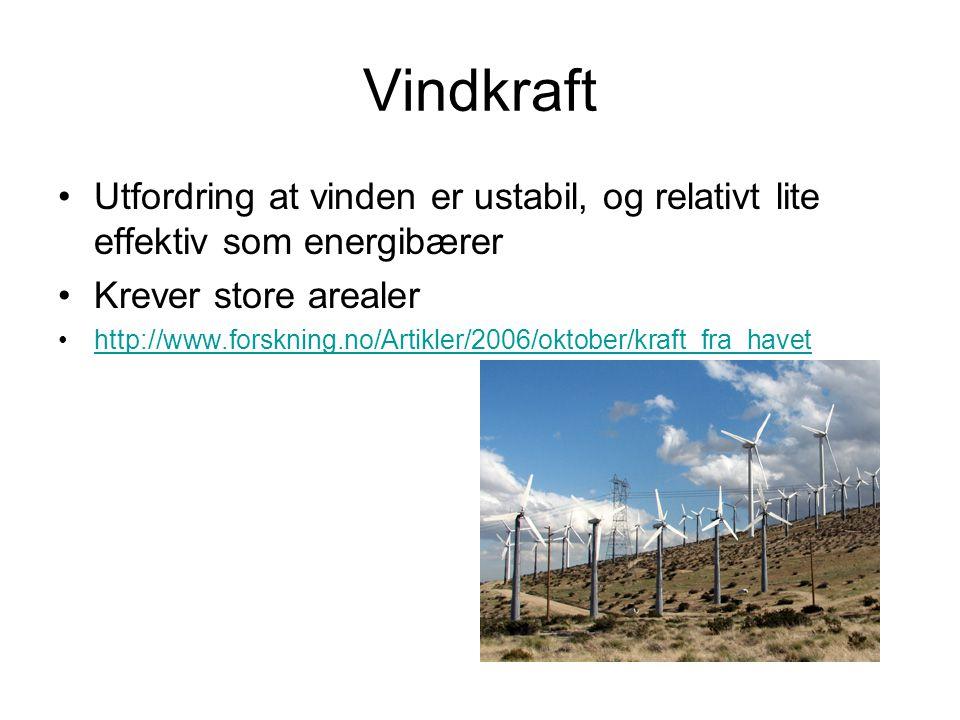 Vindkraft Utfordring at vinden er ustabil, og relativt lite effektiv som energibærer Krever store arealer http://www.forskning.no/Artikler/2006/oktobe
