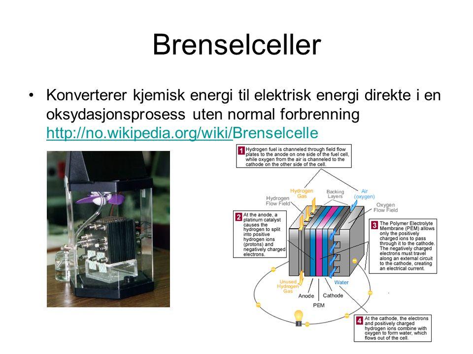 Brenselceller Konverterer kjemisk energi til elektrisk energi direkte i en oksydasjonsprosess uten normal forbrenning http://no.wikipedia.org/wiki/Bre