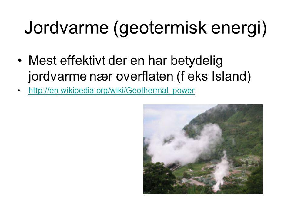 Jordvarme (geotermisk energi) Mest effektivt der en har betydelig jordvarme nær overflaten (f eks Island) http://en.wikipedia.org/wiki/Geothermal_powe