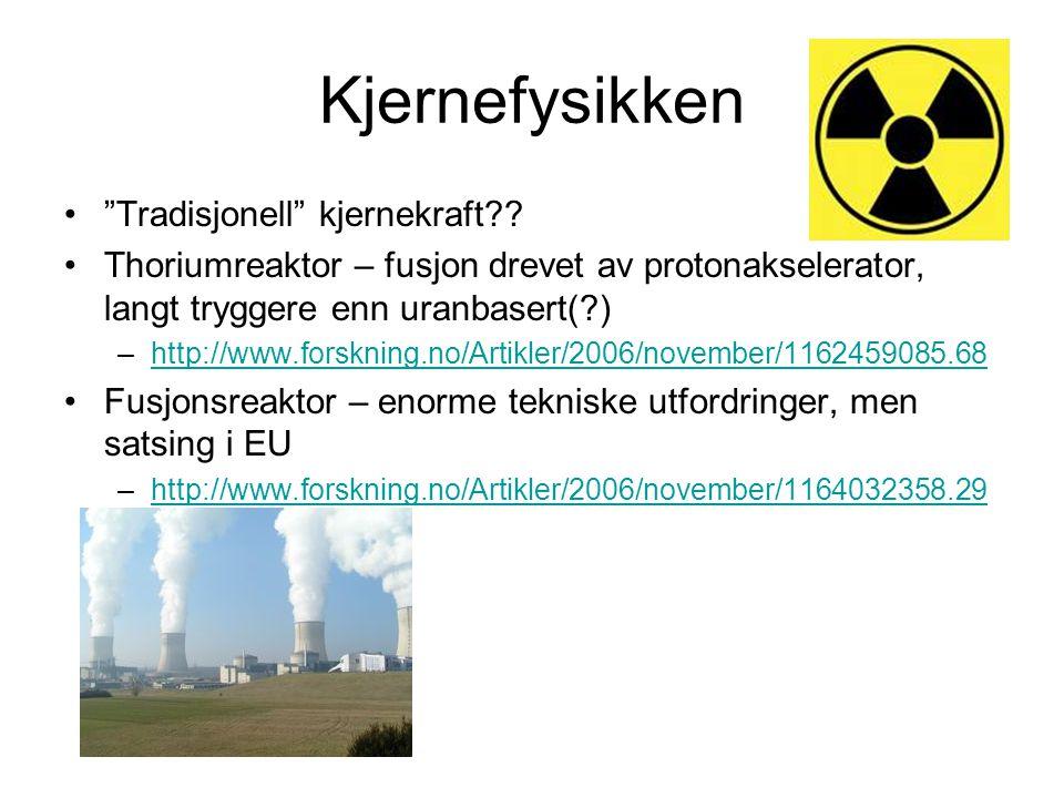 """Kjernefysikken """"Tradisjonell"""" kjernekraft?? Thoriumreaktor – fusjon drevet av protonakselerator, langt tryggere enn uranbasert(?) –http://www.forsknin"""