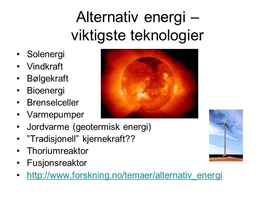 """Alternativ energi – viktigste teknologier Solenergi Vindkraft Bølgekraft Bioenergi Brenselceller Varmepumper Jordvarme (geotermisk energi) """"Tradisjone"""