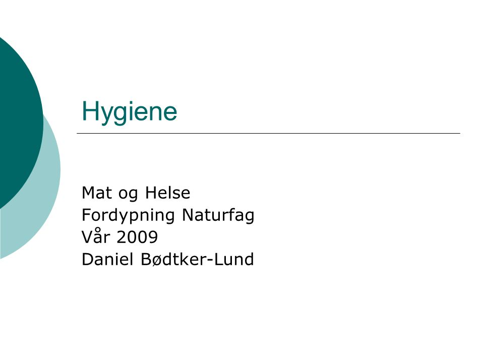 Hygiene Mat og Helse Fordypning Naturfag Vår 2009 Daniel Bødtker-Lund
