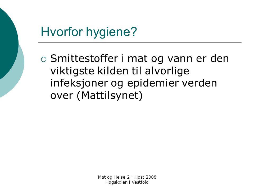 Mat og Helse 2 - Høst 2008 Høgskolen i Vestfold Hvorfor hygiene?  Smittestoffer i mat og vann er den viktigste kilden til alvorlige infeksjoner og ep