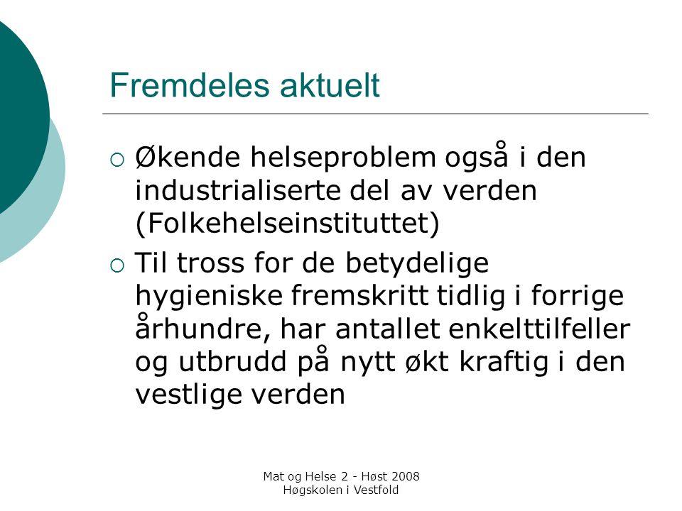 Mat og Helse 2 - Høst 2008 Høgskolen i Vestfold Fremdeles aktuelt  Økende helseproblem også i den industrialiserte del av verden (Folkehelseinstitutt