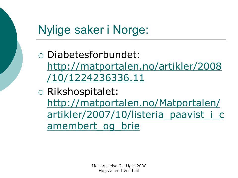 Mat og Helse 2 - Høst 2008 Høgskolen i Vestfold Nylige saker i Norge:  Diabetesforbundet: http://matportalen.no/artikler/2008 /10/1224236336.11 http: