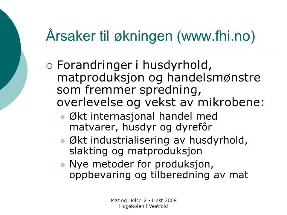 Mat og Helse 2 - Høst 2008 Høgskolen i Vestfold Årsaker til økningen (www.fhi.no)  Forandringer i husdyrhold, matproduksjon og handelsmønstre som fre