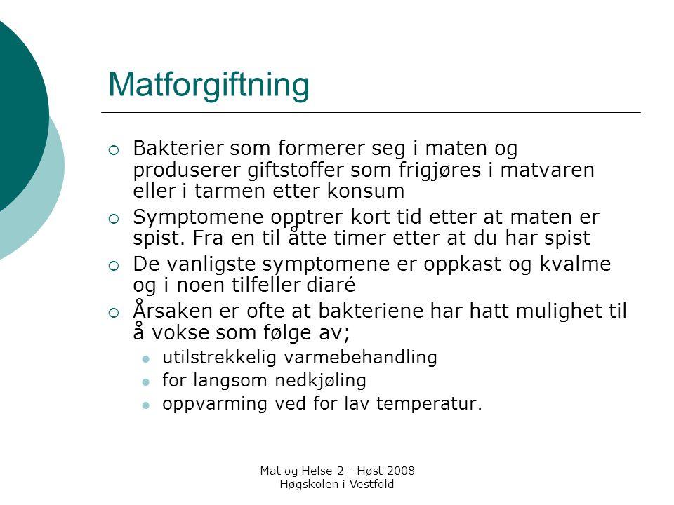 Mat og Helse 2 - Høst 2008 Høgskolen i Vestfold Matforgiftning  Bakterier som formerer seg i maten og produserer giftstoffer som frigjøres i matvaren