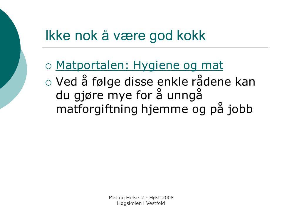 Mat og Helse 2 - Høst 2008 Høgskolen i Vestfold Ikke nok å være god kokk  Matportalen: Hygiene og mat Matportalen: Hygiene og mat  Ved å følge disse
