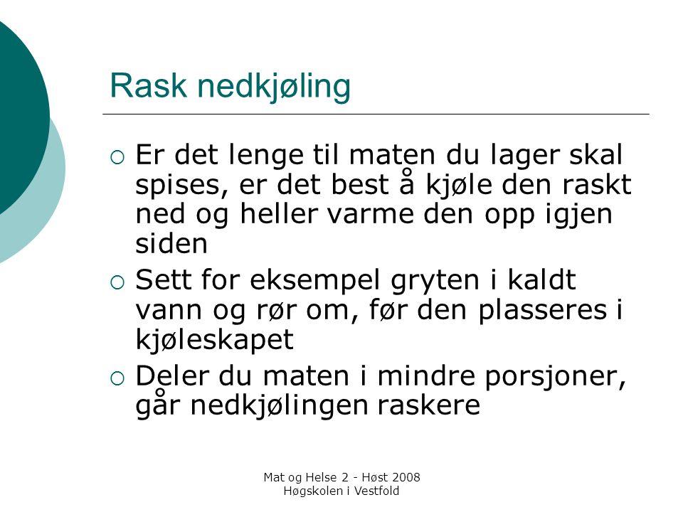 Mat og Helse 2 - Høst 2008 Høgskolen i Vestfold Rask nedkjøling  Er det lenge til maten du lager skal spises, er det best å kjøle den raskt ned og he
