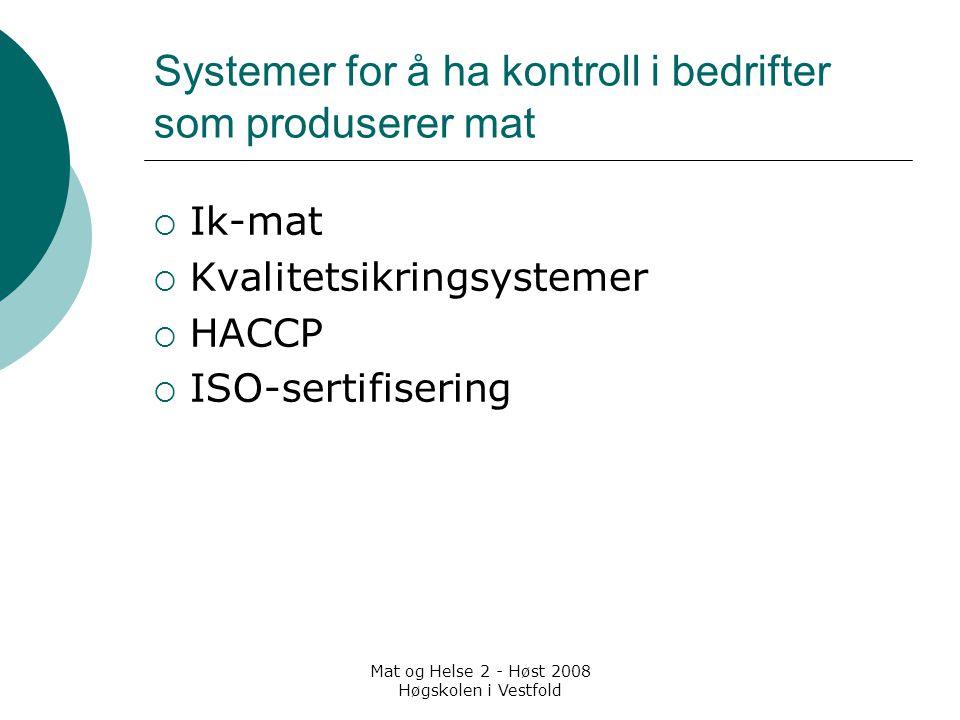 Mat og Helse 2 - Høst 2008 Høgskolen i Vestfold Systemer for å ha kontroll i bedrifter som produserer mat  Ik-mat  Kvalitetsikringsystemer  HACCP 