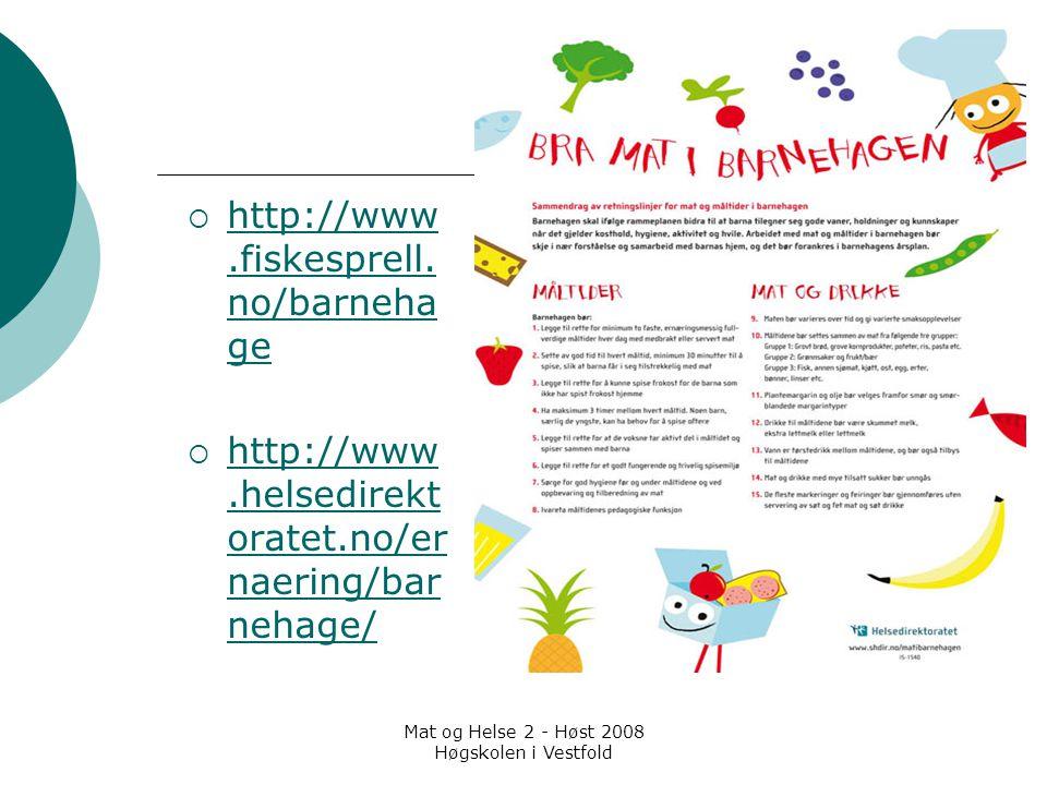 Mat og Helse 2 - Høst 2008 Høgskolen i Vestfold  http://www.fiskesprell. no/barneha ge http://www.fiskesprell. no/barneha ge  http://www.helsedirekt