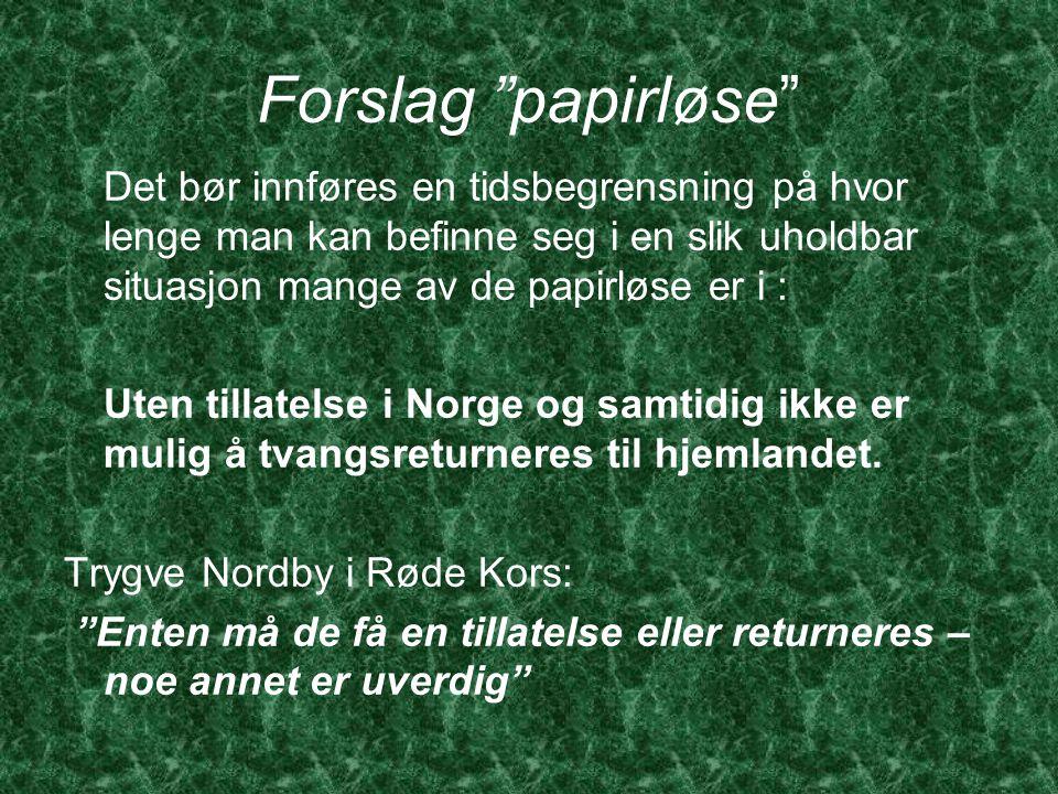 Forslag papirløse Det bør innføres en tidsbegrensning på hvor lenge man kan befinne seg i en slik uholdbar situasjon mange av de papirløse er i : Uten tillatelse i Norge og samtidig ikke er mulig å tvangsreturneres til hjemlandet.