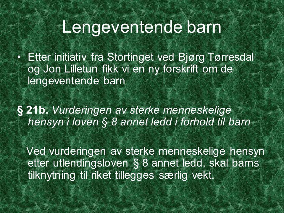 Lengeventende barn Etter initiativ fra Stortinget ved Bjørg Tørresdal og Jon Lilletun fikk vi en ny forskrift om de lengeventende barn § 21b.