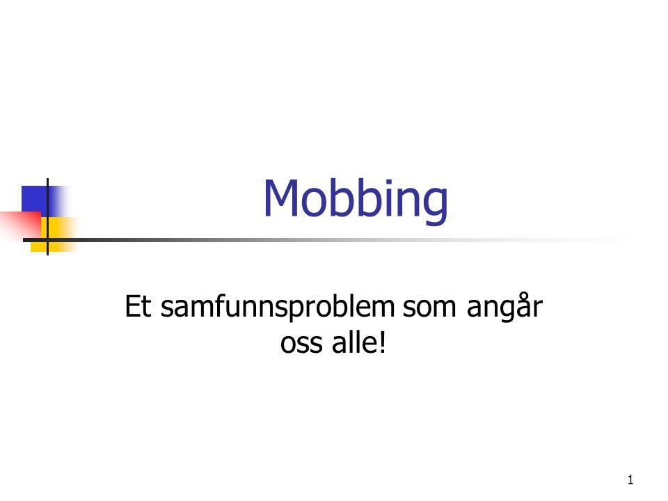 2 Mobbing - definisjoner Begrepet kommer fra det engelske ordet mob , men dette er misvisende.