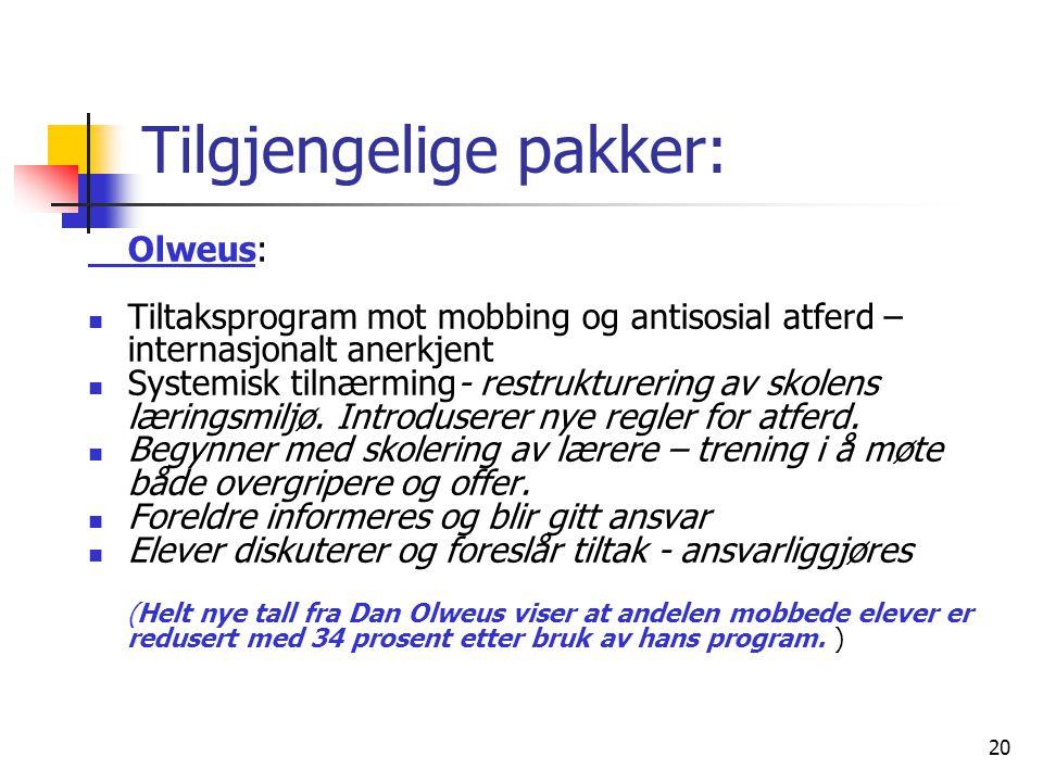 20 Tilgjengelige pakker: Olweus: Tiltaksprogram mot mobbing og antisosial atferd – internasjonalt anerkjent Systemisk tilnærming- restrukturering av s