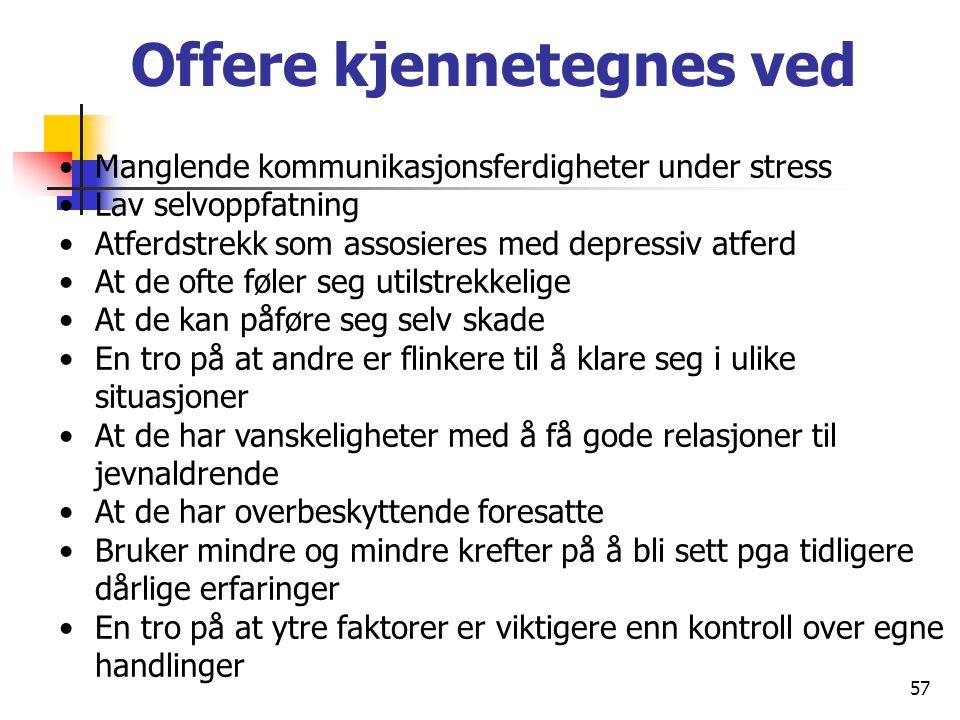 57 Offere kjennetegnes ved Manglende kommunikasjonsferdigheter under stress Lav selvoppfatning Atferdstrekk som assosieres med depressiv atferd At de