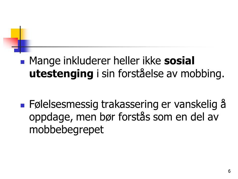 6 Mange inkluderer heller ikke sosial utestenging i sin forståelse av mobbing. Følelsesmessig trakassering er vanskelig å oppdage, men bør forstås som