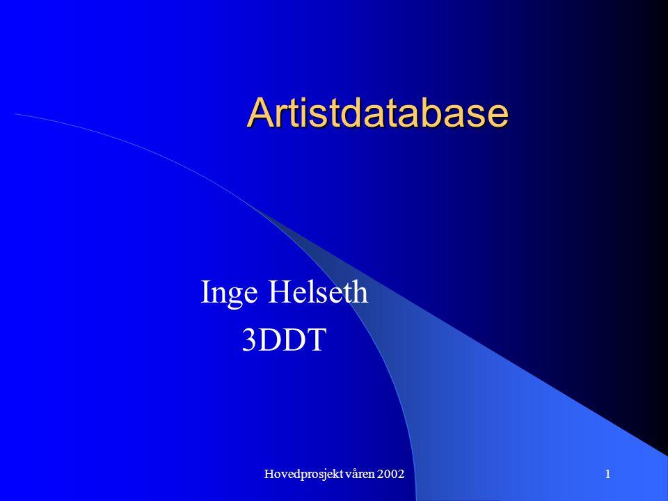 Hovedprosjekt våren 20021 Artistdatabase Inge Helseth 3DDT
