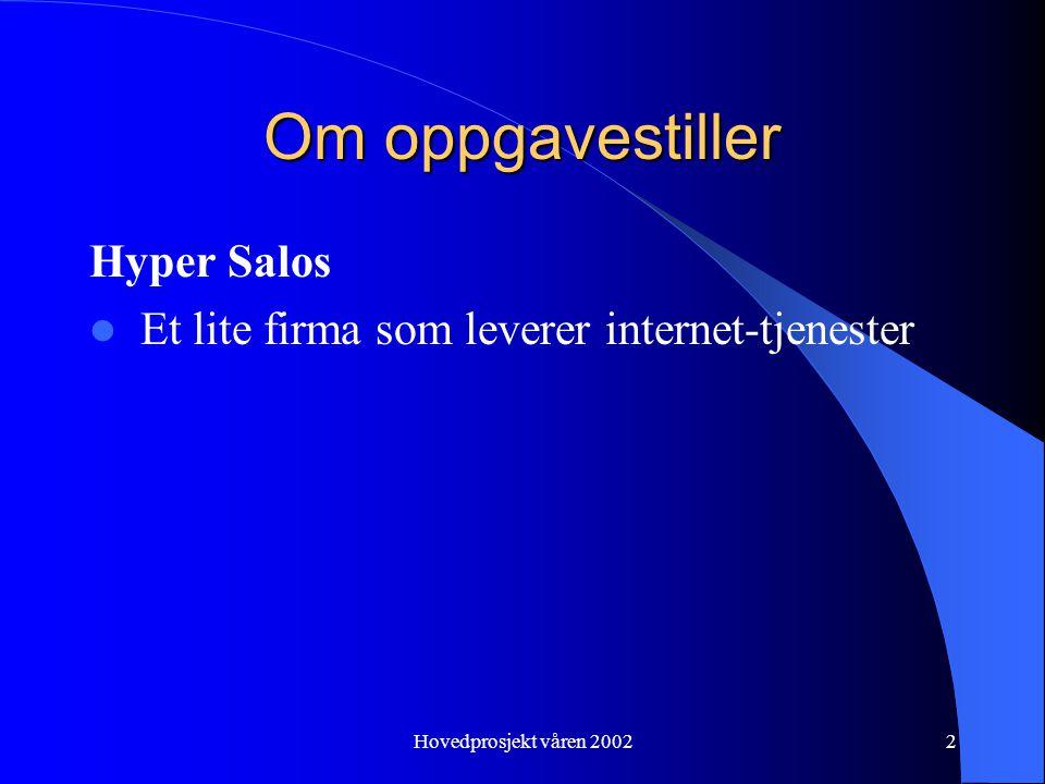 Hovedprosjekt våren 20022 Om oppgavestiller Hyper Salos Et lite firma som leverer internet-tjenester