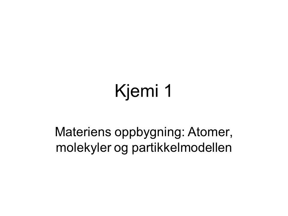 Kjemi 1 Materiens oppbygning: Atomer, molekyler og partikkelmodellen