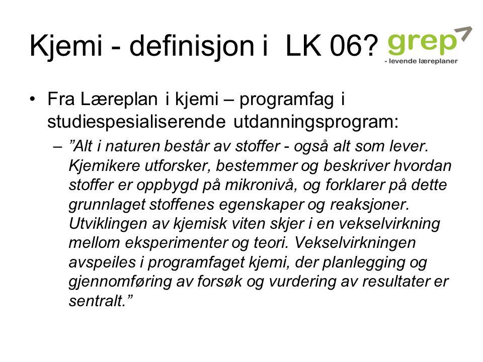 """Kjemi - definisjon i LK 06? Fra Læreplan i kjemi – programfag i studiespesialiserende utdanningsprogram: –""""Alt i naturen består av stoffer - også alt"""