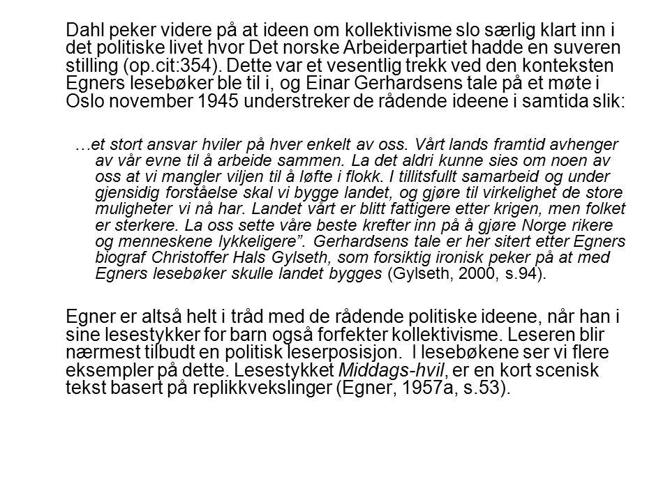 Dahl peker videre på at ideen om kollektivisme slo særlig klart inn i det politiske livet hvor Det norske Arbeiderpartiet hadde en suveren stilling (op.cit:354).