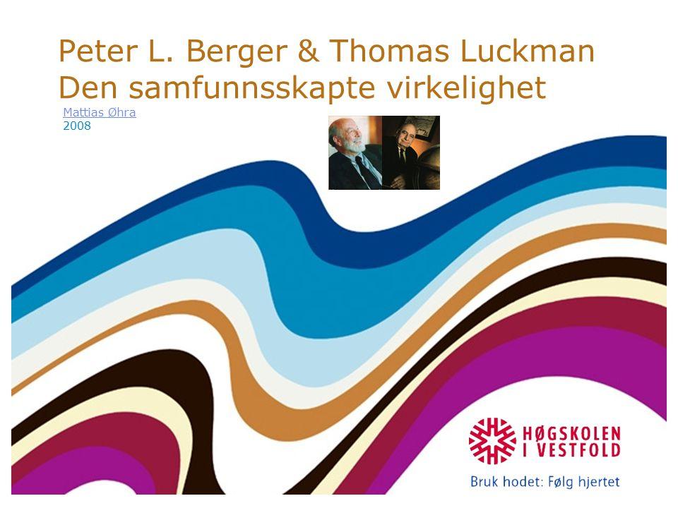 Peter L. Berger & Thomas Luckman Den samfunnsskapte virkelighet Mattias Øhra 2008