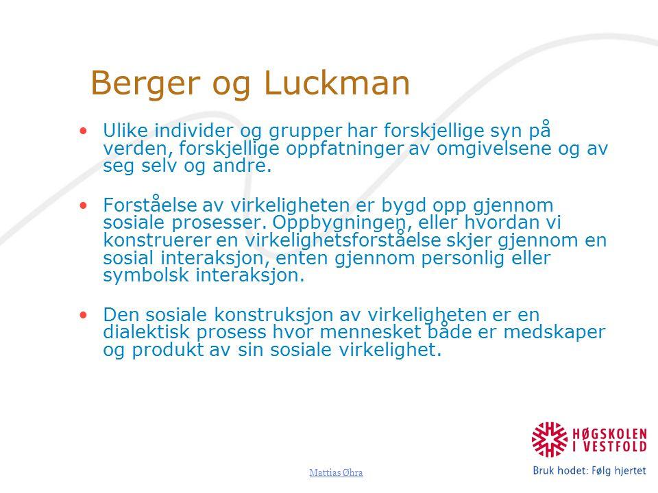 Mattias Øhra Berger og Luckman Ulike individer og grupper har forskjellige syn på verden, forskjellige oppfatninger av omgivelsene og av seg selv og andre.