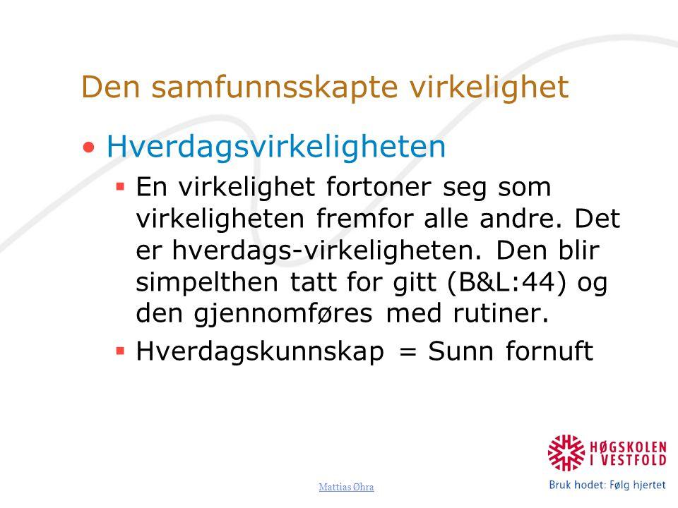 Mattias Øhra Den samfunnsskapte virkelighet Hverdagsvirkeligheten  En virkelighet fortoner seg som virkeligheten fremfor alle andre.