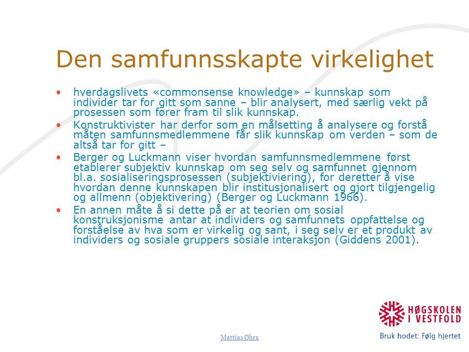 Mattias Øhra Den samfunnsskapte virkelighet hverdagslivets «commonsense knowledge» – kunnskap som individer tar for gitt som sanne – blir analysert, med særlig vekt på prosessen som fører fram til slik kunnskap.