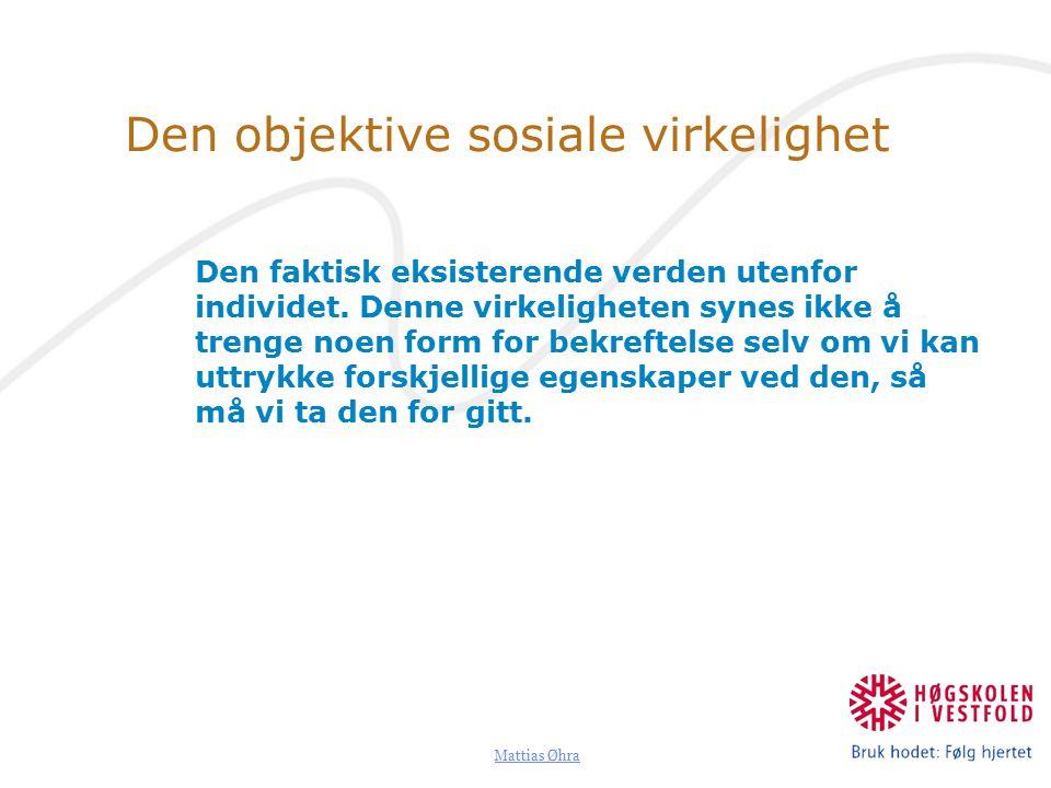 Mattias Øhra Den objektive sosiale virkelighet Den faktisk eksisterende verden utenfor individet.