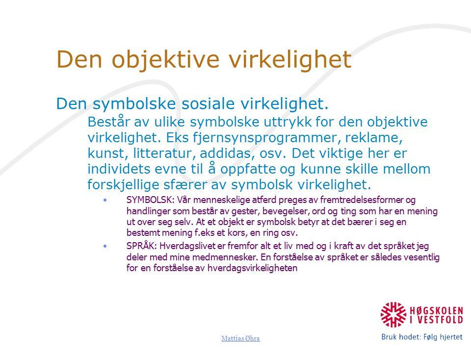 Mattias Øhra Den objektive virkelighet Den symbolske sosiale virkelighet.
