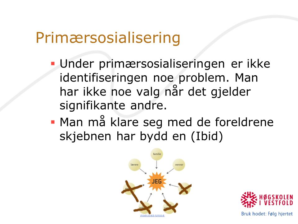 Mattias Øhra Primærsosialisering  Under primærsosialiseringen er ikke identifiseringen noe problem.