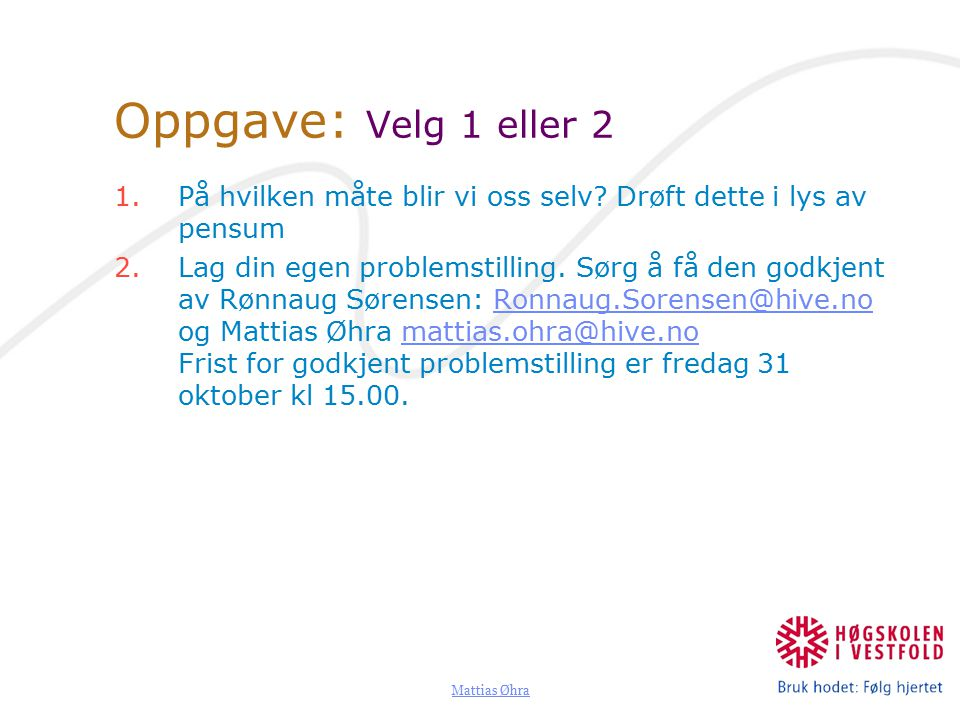 Mattias Øhra Oppgave: Velg 1 eller 2 1.På hvilken måte blir vi oss selv.