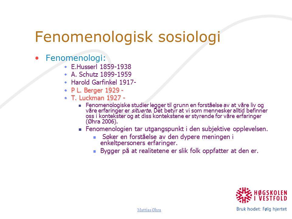 Mattias Øhra Fenomenologisk sosiologi Fenomenologi:  E.Husserl 1859-1938  A.